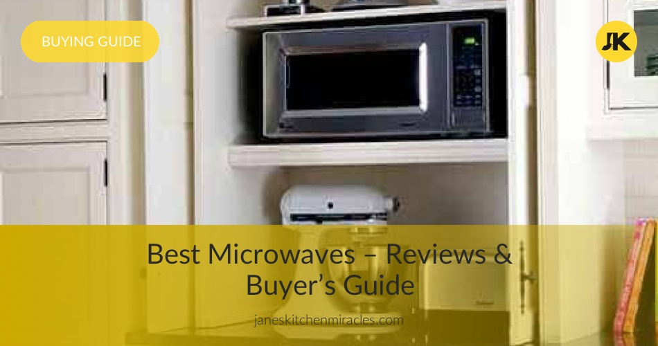 Best Microwaves Reviewed Rated In 2019 Janeskitchenmiracles