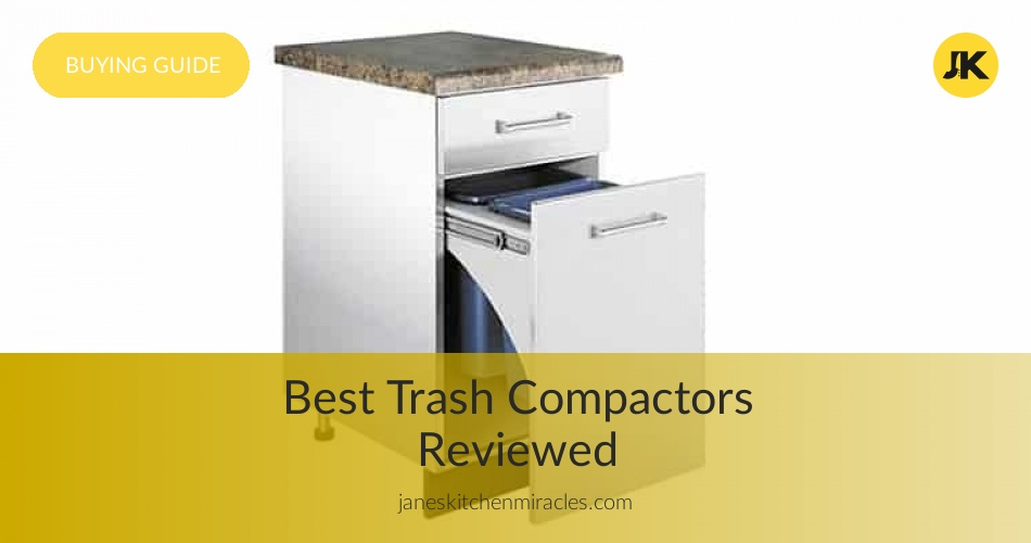 Best Trash Compactors Reviewed In 2019 Janeskitchenmiracles