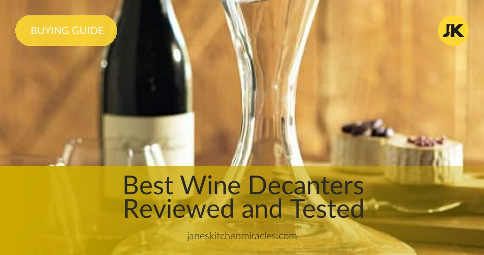 Best Wine Decanters Reviewed Tested In 2018 Janeskitchenmiracles